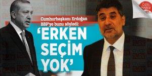 Cumhurbaşkanı Erdoğan BBP'ye bunu söyledi: 'Erken seçim yok'