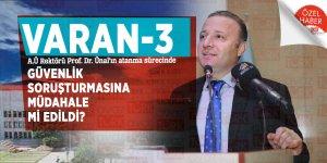 VARAN-3A.Ü Rektörü Prof. Dr. Ünal'ın atanma sürecinde güvenlik soruşturmasına müdahale mi edildi?