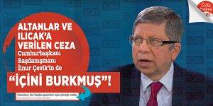 """Altanlar ve Ilıcak'a verilen ceza Cumhurbaşkanı Başdanışmanı İlnur Çevik'in de """"içini burkmuş""""!"""