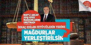 MHP'li Akçay, 2010 KPSS mağdurlarını unutmadı! İhraç edilen FETÖ'cülerin yerine mağdurlar yerleştirilsin.