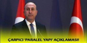 Çavuşoğlu'dan çarpıcı 'Paralel Yapı' açıklaması!