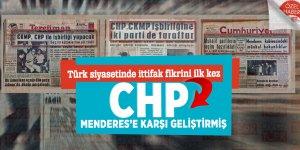 Türk siyasetinde ittifak fikrini ilk kez CHP Menderes'e karşı geliştirmiş