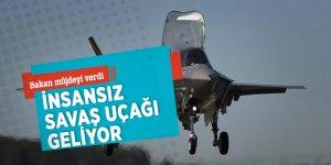 Bakan müjdeyi verdi: İnsansız savaş uçağı geliyor