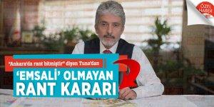 """Ankara'da rant bitmiştir"" diyen Tuna'dan 'emsali' olmayan RANT kararı"
