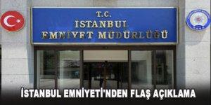 İstanbul Emniyeti'nden flaş açıklama