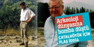 Arkeoloji dünyasına bomba düştü!Çatalhöyük için flaş iddia