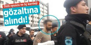 Ünlü oyuncu Adnan Koç ve üç kardeşi gözaltına alındı!