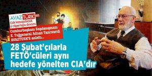 Cumhurbaşkanı Başdanışmanı E. Tuğgeneral Adnan Tanrıverdi: 28 Şubat'çılarla FETÖ'cüleri aynı hedefe yönelten CIA'dır
