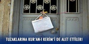 Teröristler tuzaklarına Kur'an-ı Kerim'i de alet ettiler
