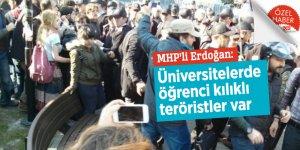 MHP'li Erdoğan: Üniversitelerde öğrenci kılıklı teröristler var