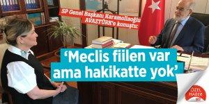SP Genel Başkanı Karamollaoğlu AVAZTÜRK'e konuştu: 'Meclis fiilen var ama hakikatte yok'