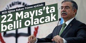 Milli Eğitim Bakanı Yılmaz açıkladı: 22 Mayıs'ta belli olacak