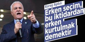 """Koray Aydın: """"Erken seçim, bu iktidardan erken kurtulmak demektir"""""""