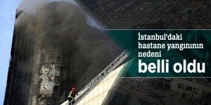 İstanbul'daki hastane yangınının nedeni belli oldu