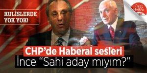 """KULİSLERDE YOK YOK! CHP'de Haberal sesleri, İnce """"Sahi aday mıyım?"""""""