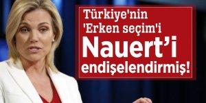 Türkiye'nin 'Erken seçim'i Nauert'i endişelendirmiş!