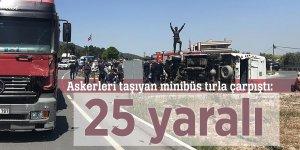 Askerleri taşıyan minibüs tırla çarpıştı: 25 yaralı