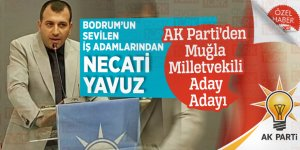 Bodrum'un sevilen İş Adamlarından Necati Yavuz AK Parti'den Muğla Milletvekili Aday Adayı