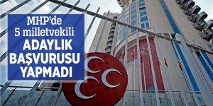 MHP'de 5 milletvekili adaylık başvurusu yapmadı