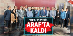 CHP'li 15 Vekil Araf'ta kaldı