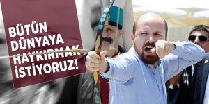 Bilal Erdoğan: Bütün dünyaya haykırmak istiyoruz!