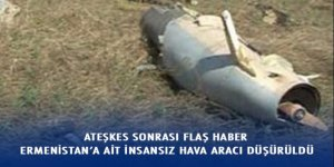Azerbaycan Ermenistan'ın İnsansız Hava Aracını düşürdü