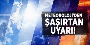 Meteoroloji'den şaşırtan uyarı!