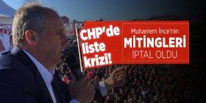 CHP'de liste krizi! Muharrem İnce'nin mitingleri iptal oldu
