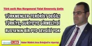 Türk asıllı Rus Korgeneral: Türkmenler terörist değil