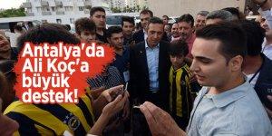 Antalya'da Ali Koç'a büyük destek!