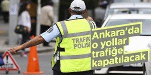 Ankara'da o yollar trafiğe kapatılacak