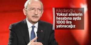 Kılıçdaroğlu: Yoksul ailelerin hesabına ayda 1000 lira yatıracağız