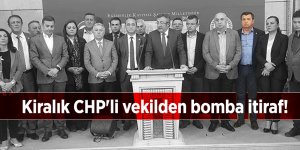 Kiralık CHP'li vekilden bomba itiraf!