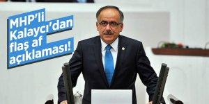 MHP'li Mustafa Kalaycı'dan flaş af açıklaması!