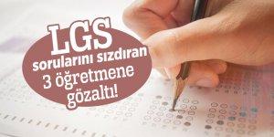 LGS sorularını sızdıran 3 öğretmene gözaltı!