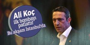 Ali Koç ilk bombayı patlattı! Bu akşam İstanbul'da