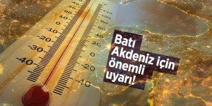 Batı Akdeniz için yüksek sıcaklık ve düşük nem uyarısı