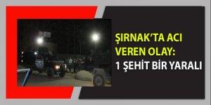 Şırnak'tan acı haber: 1 şehit, 1 yaralı