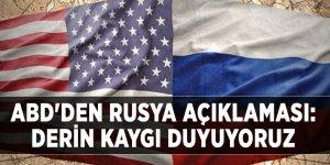 ABD'den Rusya açıklaması: Derin kaygı duyuyoruz
