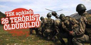 TSK açıkladı: 26 terörist öldürüldü