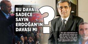 Bu dava sadece Sayın Erdoğan'ın davası mı?