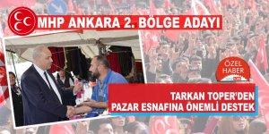 MHP Ankara 2. Bölge Milletvekili Adayı Av. Tarkan Toper'den Pazar Esnafı'na destek