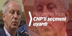 Muharrem İnce, CHP'li seçmeni uyardı