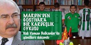 Mardin'den Gostivar'a bir kardeşlik öyküsü: Vali Yaman Balkanlar'da gönüllere dokundu