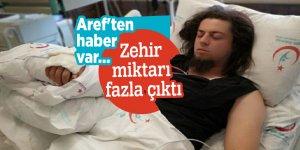 Aref'ten haber var...Zehir miktarı fazla çıktı