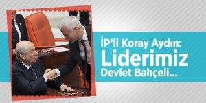 İP'li Koray Aydın: Liderimiz Devlet Bahçeli...