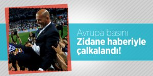 Avrupa basını  Zidane haberiyle çalkalandı!