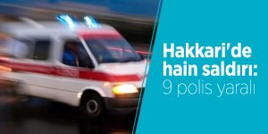 Hakkari'de hain saldırı: 9 polis yaralı