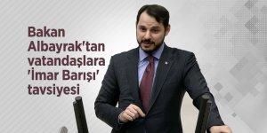 Bakan Albayrak'tan vatandaşlara 'İmar Barışı' tavsiyesi