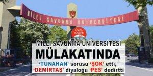 Milli Savunma Üniversitesi mülakatında 'Tunahan' sorusu 'şok' etti, 'Demirtaş' diyaloğu 'pes' dedirtti